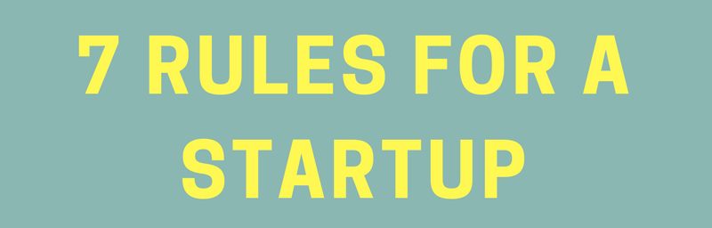 7 Rules of a StartUp